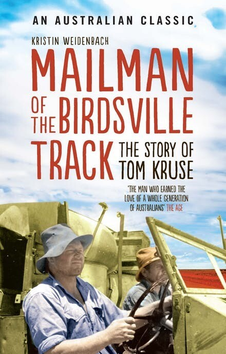 MailMan of the Birdsville Track The Story of Tom Kruse by Kristin Weidenbach