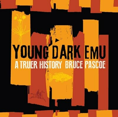 Young Dark Emu A Truer History (available after 13 April 2021)