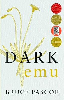 Dark Emu Aboriginal Australia and the Birth of Agriculture by Bruce Pascoe