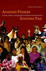 Arrernte Present, Arrernte Past by Diane Austin-Broos