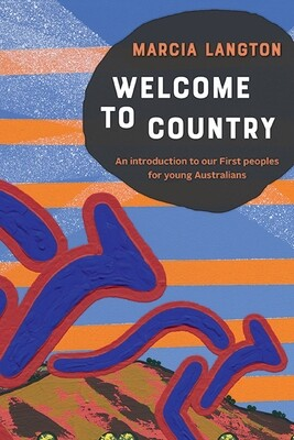 Welcome to Country : An introduction to our First Peoples for young Australians by Marcia Langton