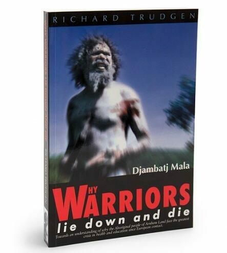 Why Warriors Lie Down and Die: Djambatj Mala by Richard Trudgen