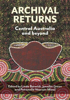 Archival Returns Central Australia and beyond by Linda Barwick