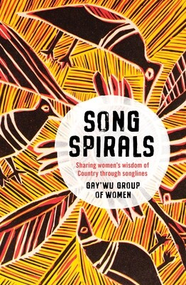 Songspirals - Sharing women's wisdom of Country through songlines by Gay'wu Group of Women