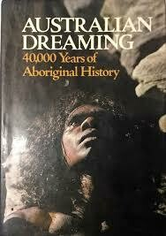 Australian Dreaming - 40,000 years of Aboriginal History by Jennifer Isaacs