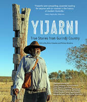 Yijarni: True Stories from Gurindji Country. Edited by Erika Charola and Felicity Meakins