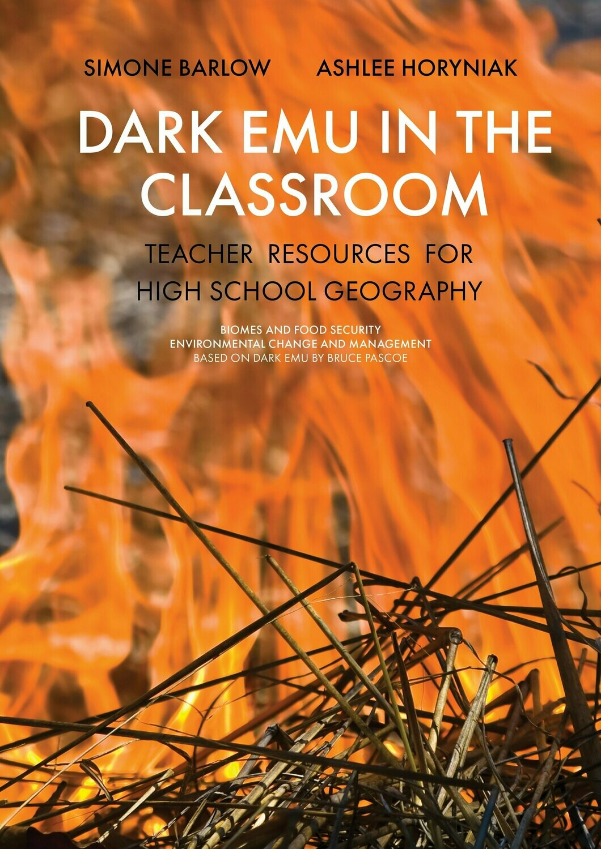 Dark Emu in the Classroom: Teacher Resources for High School Geography by Ashlee Horyniak Simone Barlow