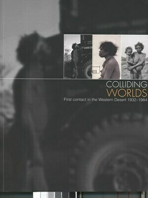 Colliding Worlds: First contact in the Western Desert 1932-1984. By Phillip Batty, edited by Phillip Batty with essays from Dick Kimber, Jeremy Long and John Kean