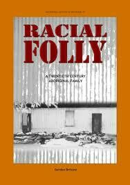 Racial Folly: A Twentieth-Century Aboriginal Family by Gordon Briscoe