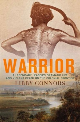 Warrior: A legendary leader's dramatic life and violent death on the colonial frontier by Libby Connors