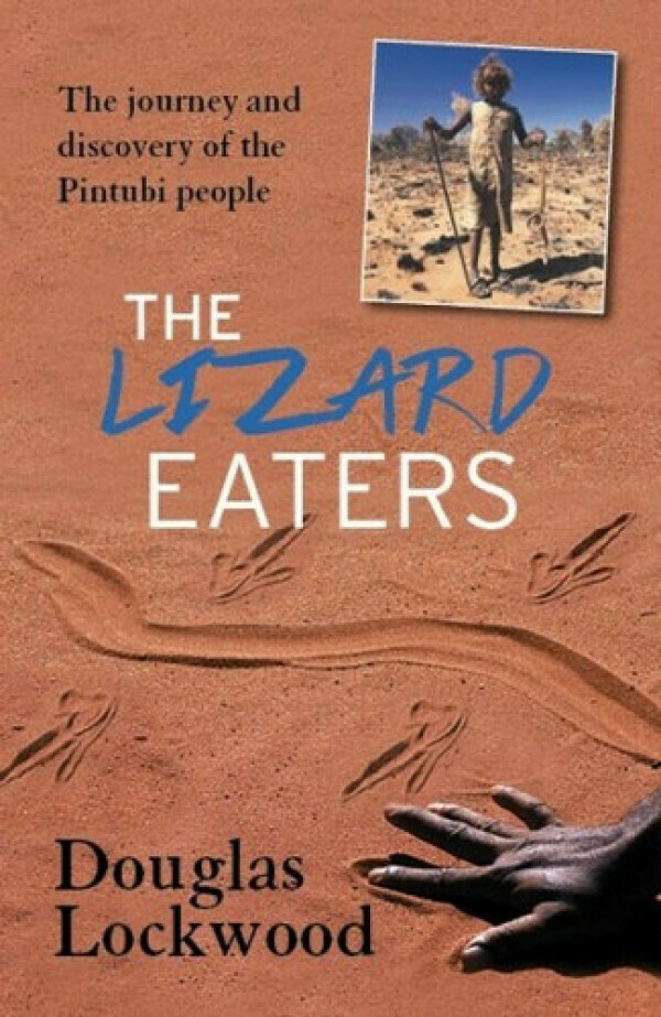 The Lizard Eaters:  The Journey and Discovery of the Pintubi People by Douglas Lockwood