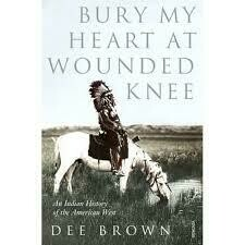 Bury My Heart At Wounded Knee:  An Indian History of the American West by Dee Brown