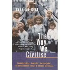 Way We Civilise: Aboriginal Affairs - the Untold Story by Rosalind Kidd