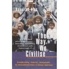 Way We Civilise: Aboriginal Affairs - the Untold Story by Rosalind Kidd