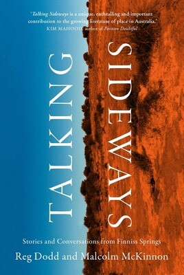 Talking Sideways: Stories and Conversations from Finniss Springs by Reg Dodd and Malcolm McKinnon