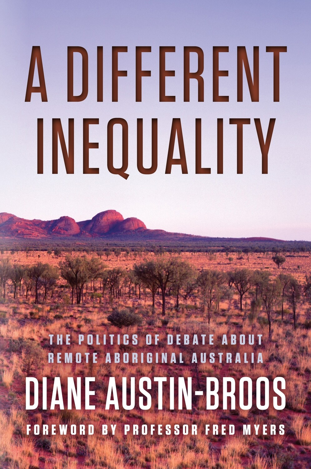 A Different Inequality: The politics of debate about remote Aboriginal Australia by Diane Austin-Broos