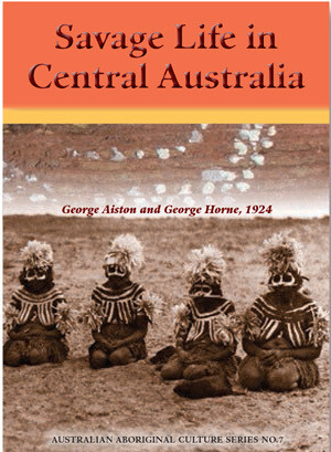 Savage Life in Central Australia by George Aiston and George Horne