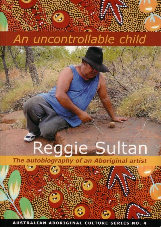 An Uncontrollable Child: The autobiography of an Aboriginal artist by Reggie Sultan