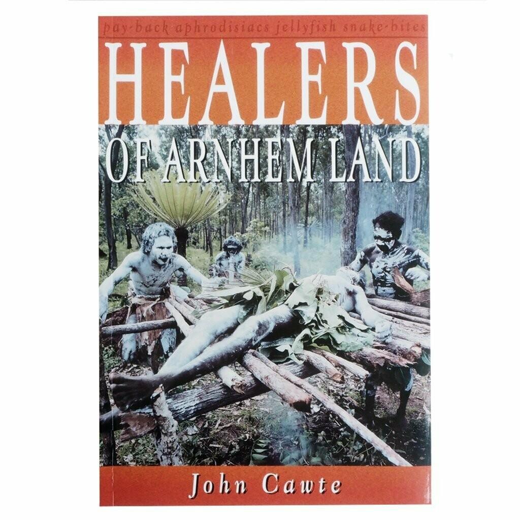 Healers of Arnhem Land by John Cawte