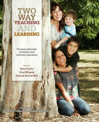 Two Way Teaching and Learning: Toward Culturally Reflective and Relevant Education. Edited by Nola Purdie, Gina Milgate and Hannah Rachel Bell