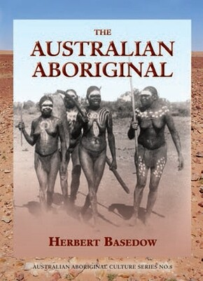The Australian Aboriginal by Herbert Basedow.  Compiled and edited by David M. Welch​