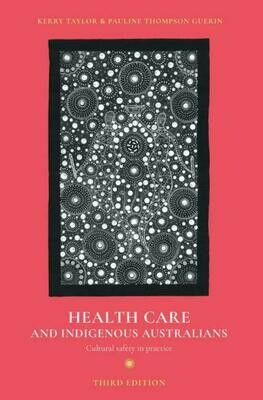 Health Care and Indigenous Australians: Cultural safety in practice by Kerry Taylor, Pauline Thompson Guerin. 3rd Edition.