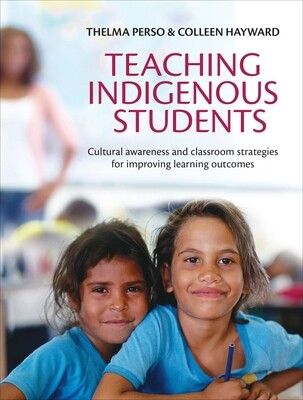 Teaching Indigenous Students: Cultural awareness and classroom strategies for improving learning outcomes by Thelma Perso and Colleen Hayward