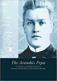The Aranda's Pepa: An introduction to Carl Strehlow's Masterpiece Die Aranda- und Loritja-Stämme in Zentral-Australien (1907-1920) by Anna Kenny