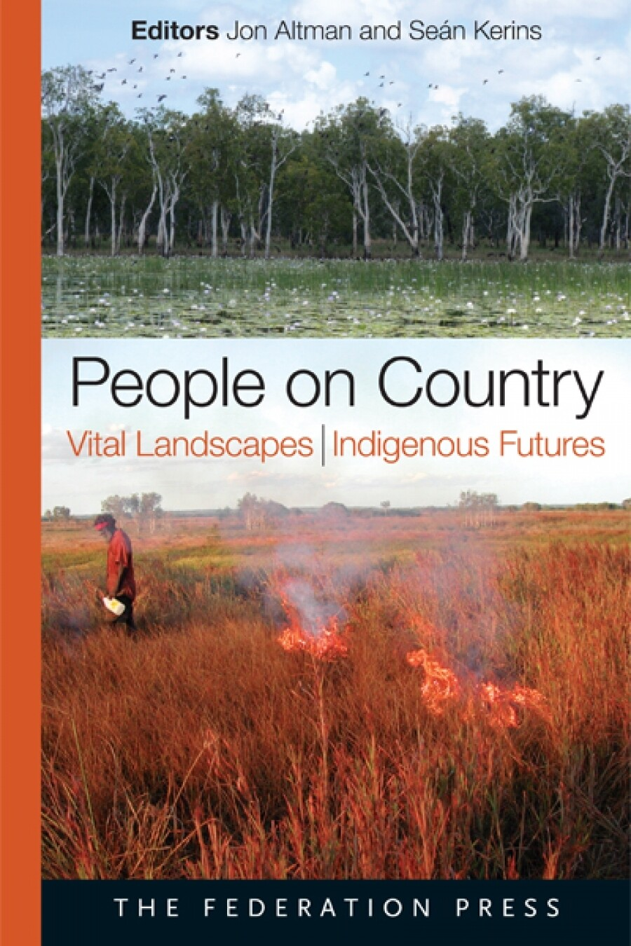 People on Country, Vital Landscapes, Indigenous Futures Edited by Jon Altman and Seán Kerins