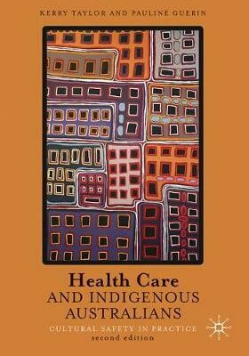 Health Care and Indigenous Australians  Cultural safety in practice by Kerry Taylor, Pauline Thompson Guerin - 2nd Edition