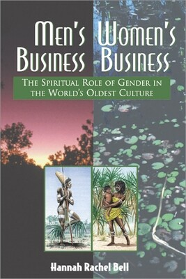 Men's Business, Women's Business: The Spiritual Role of Gender in the World's Oldest Culture by Hannah Rachel Bell