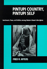Pintupi Country, Pintupi Self Sentiment, Place, and Politics among Western Desert Aborigines by Fred R. Myers