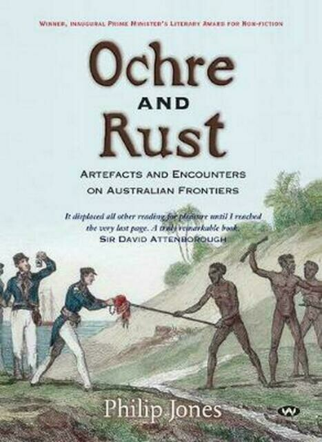 Ochre and Rust: Artefacts and encounters on Australian frontiers Philip Jones