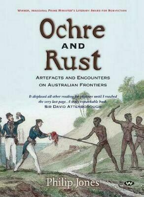 Ochre and Rust: Artefacts and encounters on Australian frontiers Philip Jones