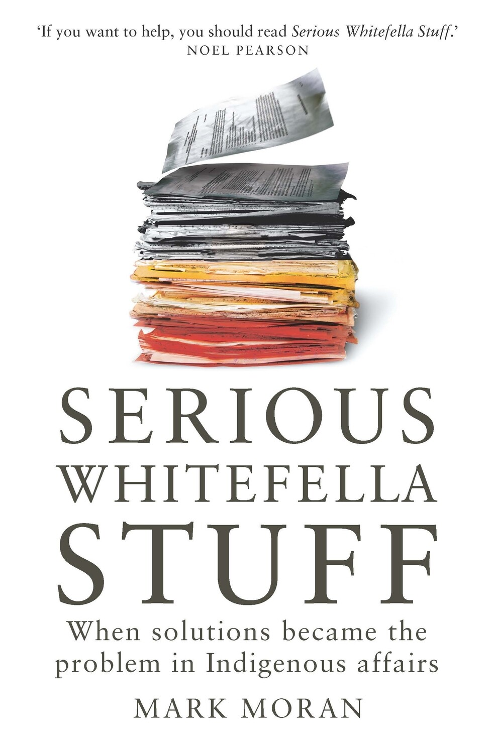 Serious Whitefella Stuff: When solutions became the problem in Indigenous affairs by Mark Moran