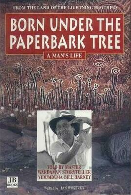 Born Under the Paperbark Tree: A Man's Life.  Told by Yidumduma Bill Harney, written by Jan Wositzky