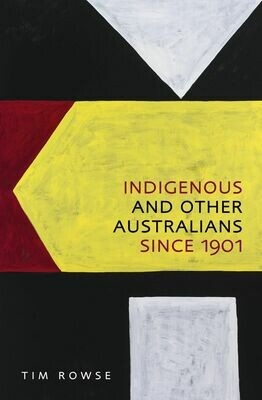 Indigenous and Other Australians Since 1901 by Tim Rowse