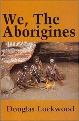 We, The Aborigines by Douglas Lockwood