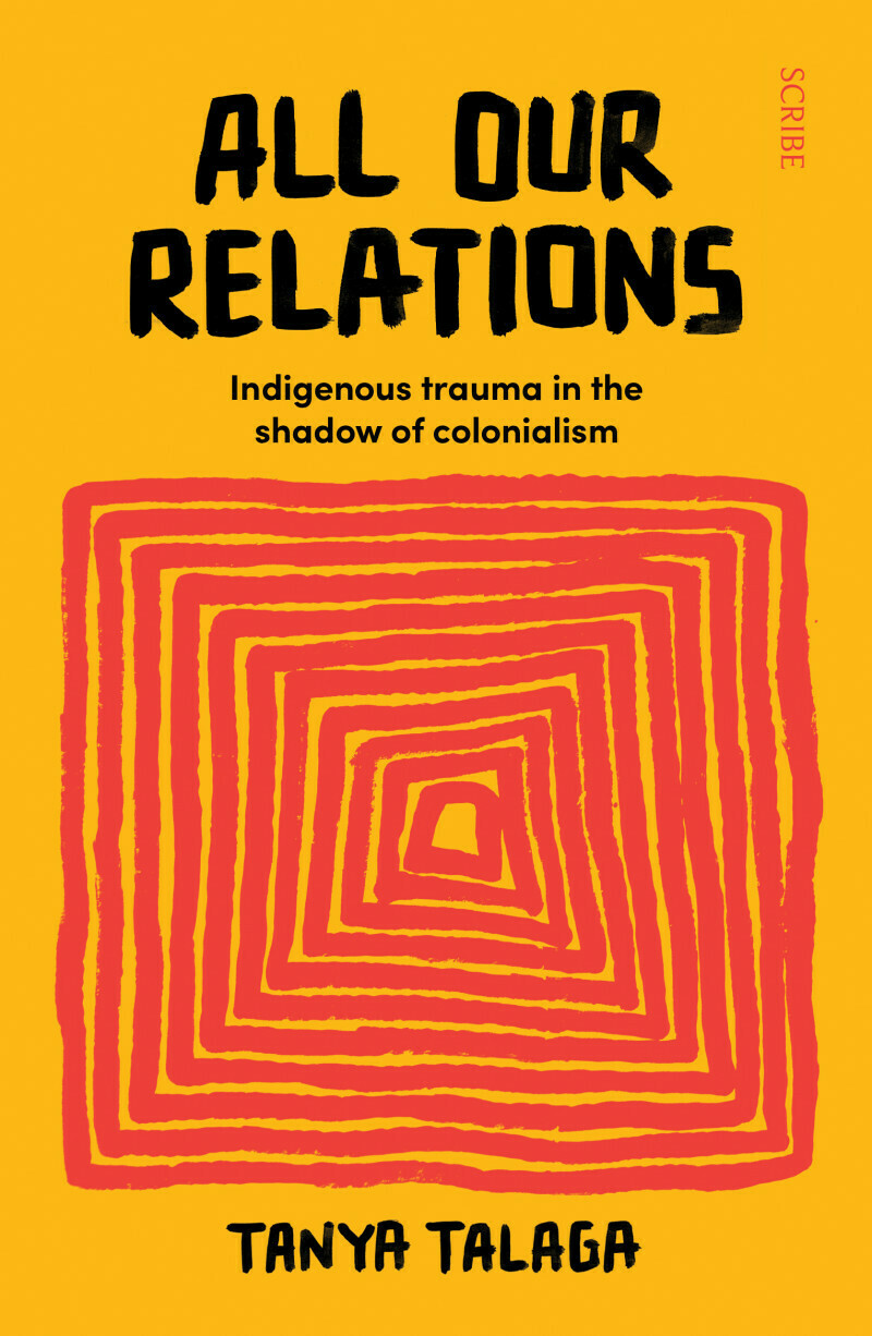 All Our Relations: Indigenous Trauma in the Shadow of Colonialism by Tanya Talaga