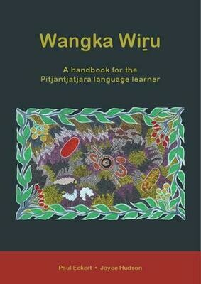 Wangka Wiru: A handbook for the Pitjantjatjara language learner by Paul Eckert & Joyce Hudson