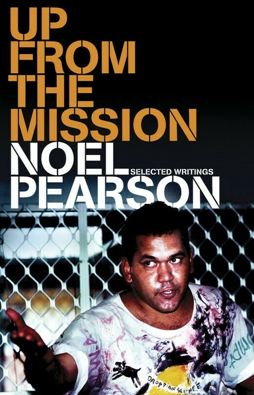 Up from the Mission: Selected Writings by Noel Pearson
