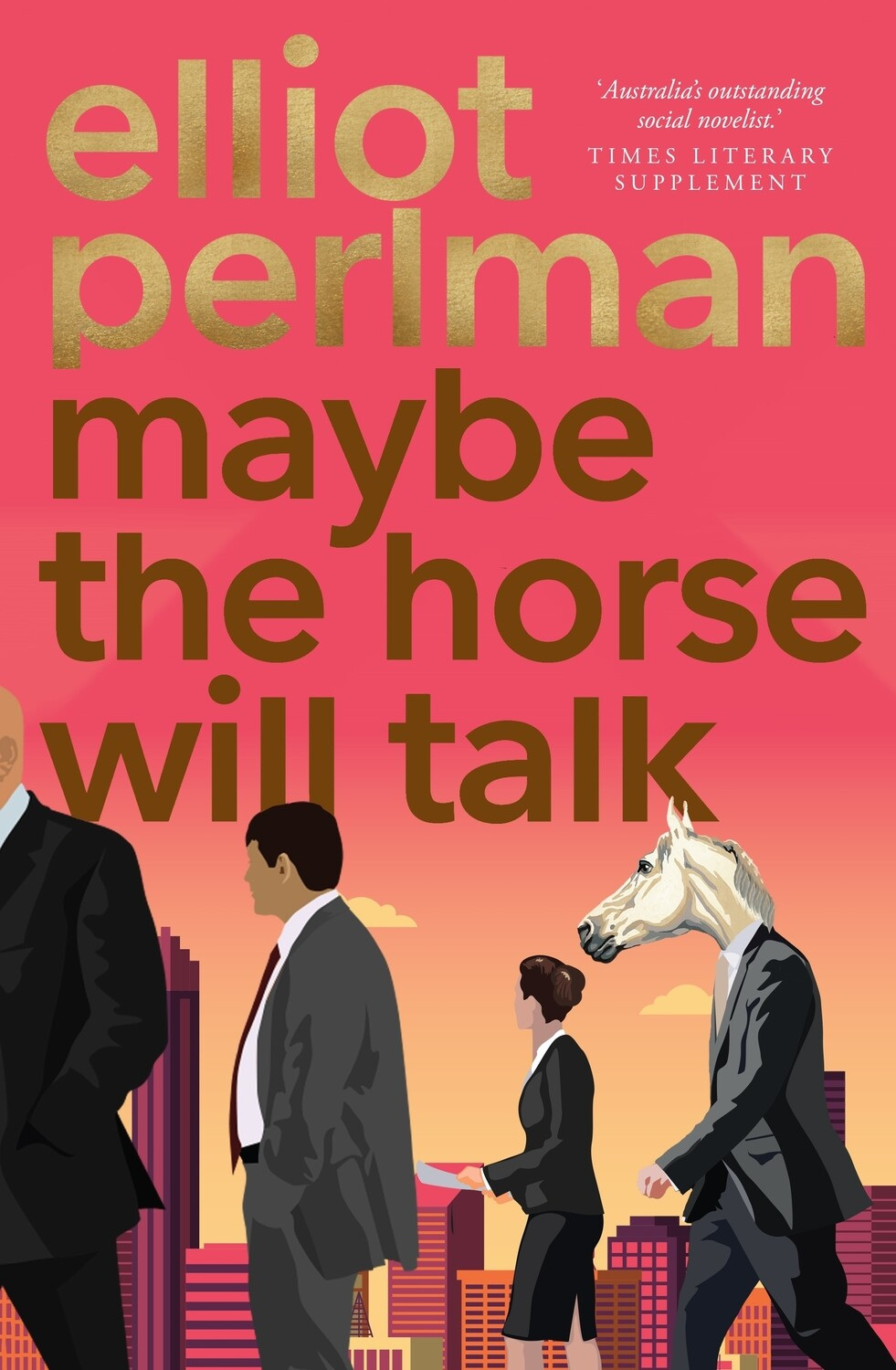 Maybe the Horse Will Talk by Elliot Perlman