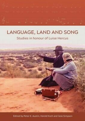 Language, Land and Song - Studies in honour of Luise Hercus. Edited by   Peter K. Austin, Harold Koch, Jane Simpson