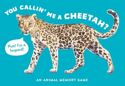 You Callin' Me a Cheetah? An animal memory game Illustrations by Marcel George