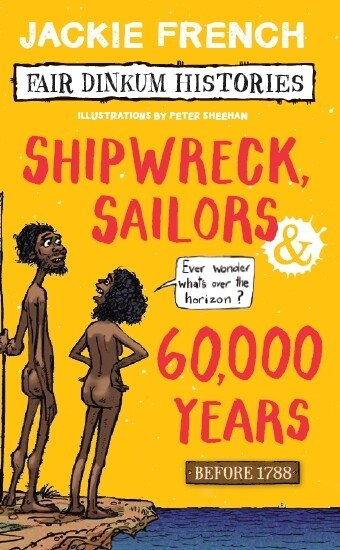 Shipwreck, Sailors & 60,000 years before 1788  Fair Dinkum Histories by Jackie French