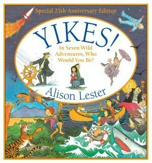 Yikes! In Seven Wild Adventures, Who would you be? By Alison Lester