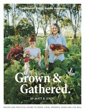 Grown & Gathered by Lentil Purbrick and Matt Purbrick