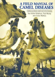 Field Manual of Camel Diseases: Traditional and Modern Care for the Dromedary by Ilse Kohler-Rollefson, Paul Mundy and Evelyn Mathias