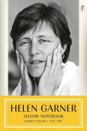 Yellow Notebook: Diaries Volume I 1978–1987 by Helen Garner