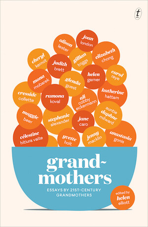 Grandmothers: Essays by 21st-century Grandmothers edited by Helen Elliott